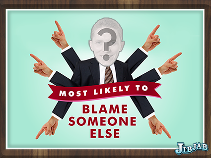 January 13, 2012 - National Blame it on Someone Else Day