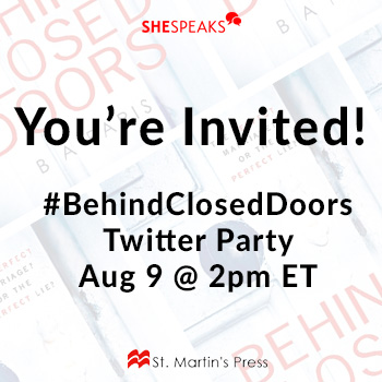 Join Us  For The #BehindClosedDoors Twitter Party w/ @SheSpeaksUp & @StMartinsPress Aug 9 at 2pm ET