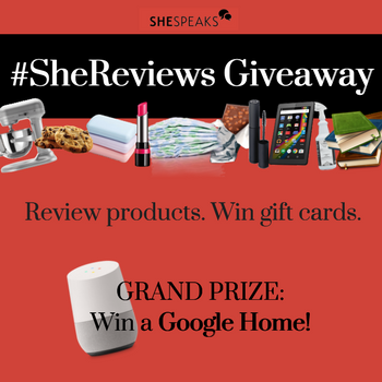 Enter Our #SheReviews Giveaway. Win Gift Cards + the Grand Prize: a Google Home!