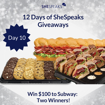 12 Days of SheSpeaks Day 10: 2 Winners Each Get a $100 Subway Gift Card!