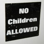 No-Kids Allowed Ban is it Stating the Obvious or Discriminating?