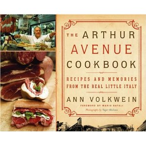 Ann Volkwein The Arthur Avenue Cookbook: Recipes and Memories from the Real Little Italy