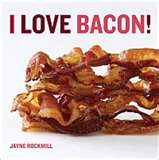 Jayne Rockmill I Love Bacon Cookbook